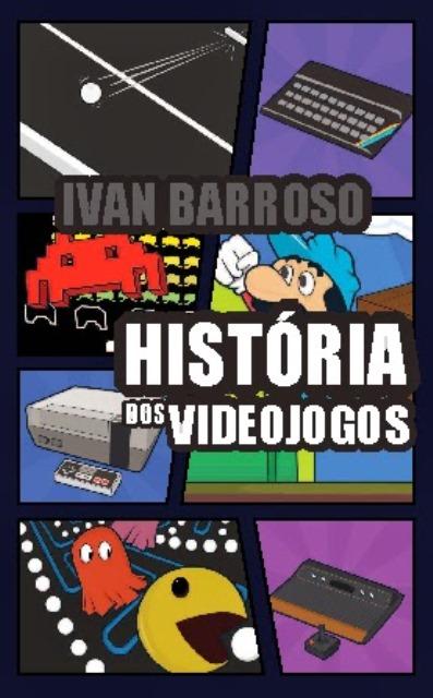 Historia dos videojogos_Ivan Barroso