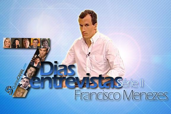Francisco Menezes: «Nunca mais na vida repetirei a experiência [da apresentação]» – 7 Dias/ 7 Entrevistas