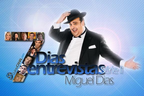 Miguel Dias: «Tenho pena que a SIC se tenha esquecido de mim» – 7 Dias/7 Entrevistas