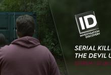 ID: Investigation Discovery estreia «Serial Killer: Devil Unchained»
