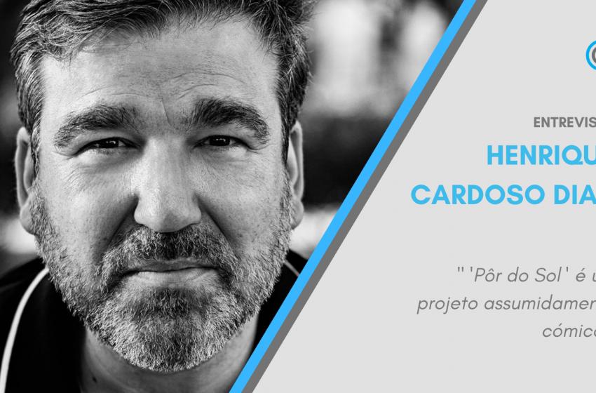 Entrevista – Henrique Cardoso Dias : «Este projeto é assumidamente cómico»