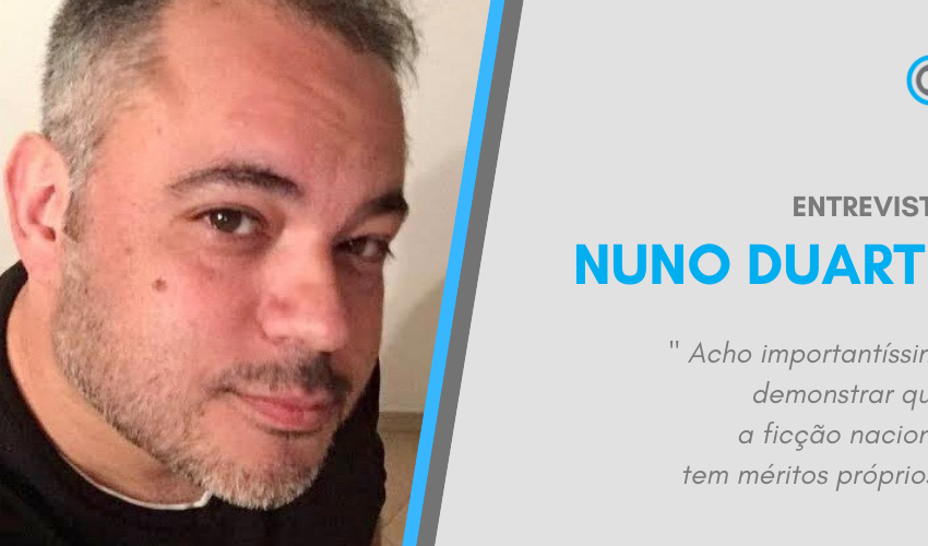 Entrevista – Nuno Duarte: « Acho importantíssimo demonstrar que a ficção nacional tem méritos próprios»