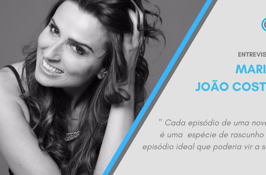Entrevista – Maria João Costa: «Cada episódio de uma novela é uma espécie de rascunho do episódio ideal que poderia vir a ser»