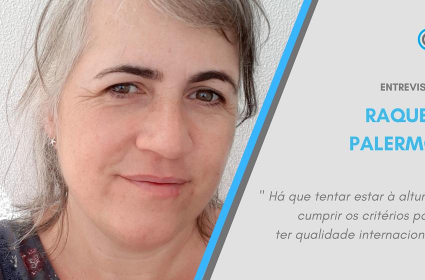 Entrevista – Raquel Palermo: «Há que tentar estar à altura e cumprir os critérios para ter qualidade internacional»