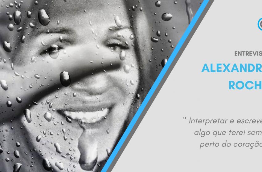 Entrevista – Alexandra Rocha: «Interpretar e escrever é algo que terei sempre perto do coração»