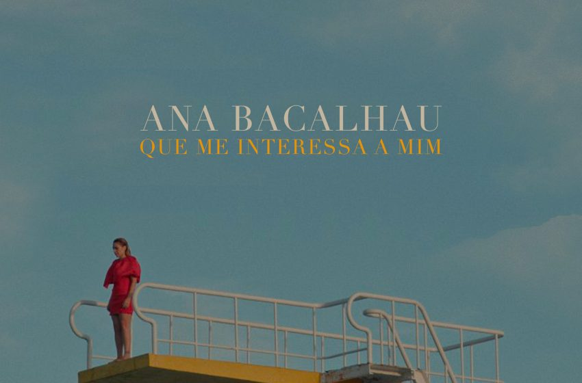 «Que Me Interessa a Mim» é o novo single de Ana Bacalhau